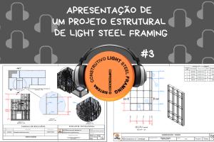 Episódio #3: Apresentação de um Projeto Estrutural em Light Steel Framing